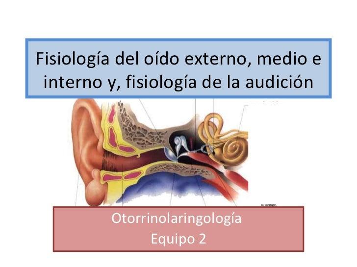 Fisiología del oído externo, medio e interno y, fisiología de la audición         Otorrinolaringología               Equip...