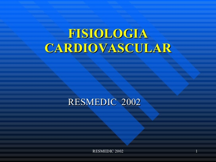 FISIOLOGIA CARDIOVASCULAR RESMEDIC  2002 RESMEDIC 2002