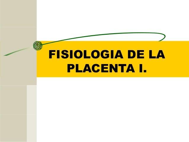 FISIOLOGIA DE LAPLACENTA I.