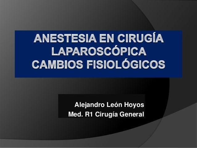 Alejandro León Hoyos Med. R1 Cirugía General