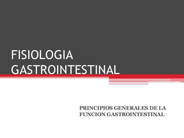 FISIOLOGIA GASTROINTESTINAL PRINCIPIOS GENERALES DE LA FUNCION GASTROINTESTINAL