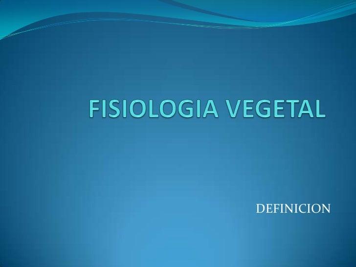FISIOLOGIA VEGETAL<br />DEFINICION<br />