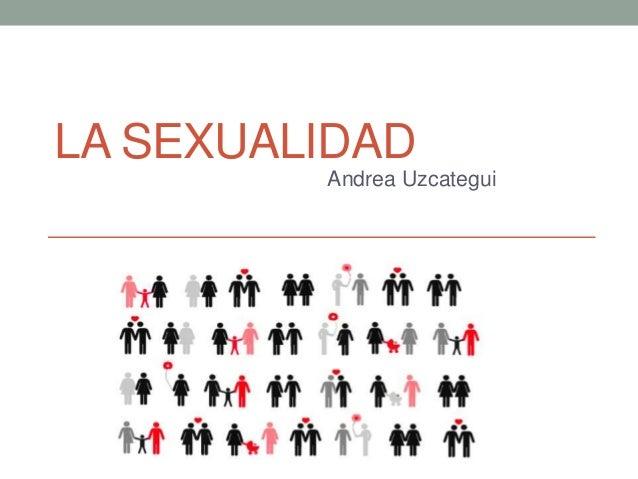 LA SEXUALIDAD Andrea Uzcategui