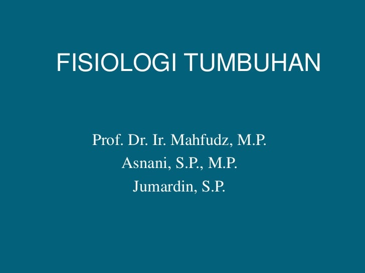 FISIOLOGI TUMBUHAN<br />Prof. Dr. Ir. Mahfudz, M.P.<br />Asnani, S.P., M.P.<br />Jumardin, S.P.<br />