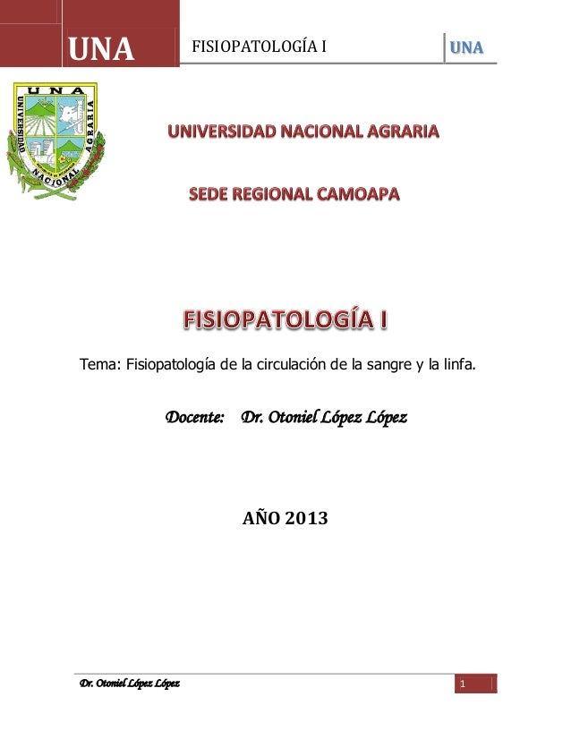 FISIOPATOLOGÍA I UNADr. Otoniel López López 1Tema: Fisiopatología de la circulación de la sangre y la linfa.Docente: Dr. O...