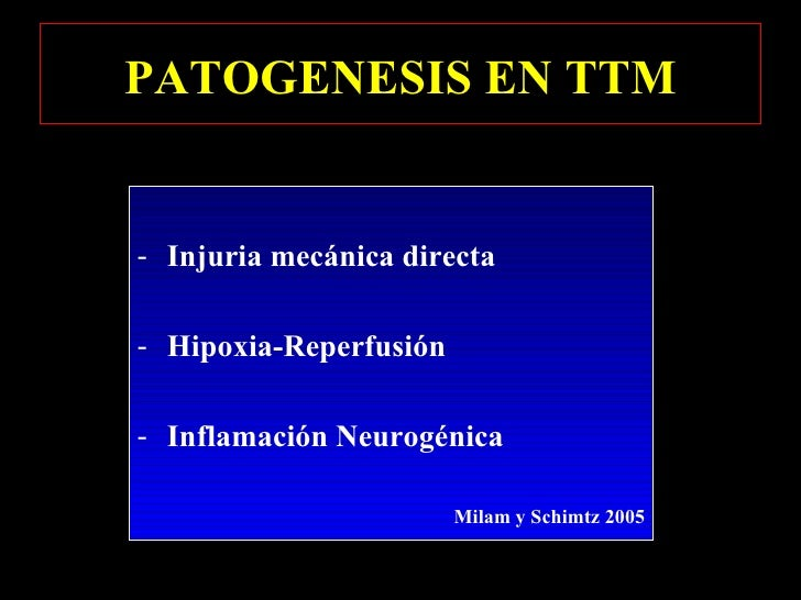 PATOGENESIS EN TTM <ul><li>Injuria mecánica directa </li></ul><ul><li>Hipoxia-Reperfusión </li></ul><ul><li>Inflamación Ne...