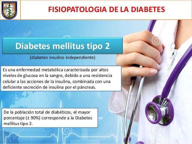 FISIOPATOLOGIA DE LA DIABETES  Diabetes mellitus tipo 2 (diabetes insulino independiente) Es una enfermedad metabólica car...