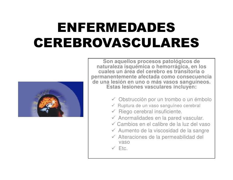 ENFERMEDADESCEREBROVASCULARES          Son aquellos procesos patológicos de       naturaleza isquémica o hemorrágica, en l...