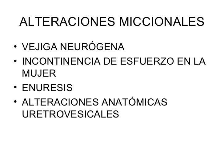 ALTERACIONES MICCIONALES <ul><li>VEJIGA NEURÓGENA </li></ul><ul><li>INCONTINENCIA DE ESFUERZO EN LA MUJER </li></ul><ul><l...