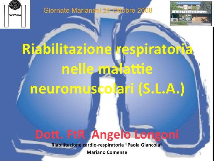 Giornate Marianesi 25 Ottobre 2008     Riabilitazionerespiratoria        nellemala0e  neuromuscolari(S.L.A.)    Do:....