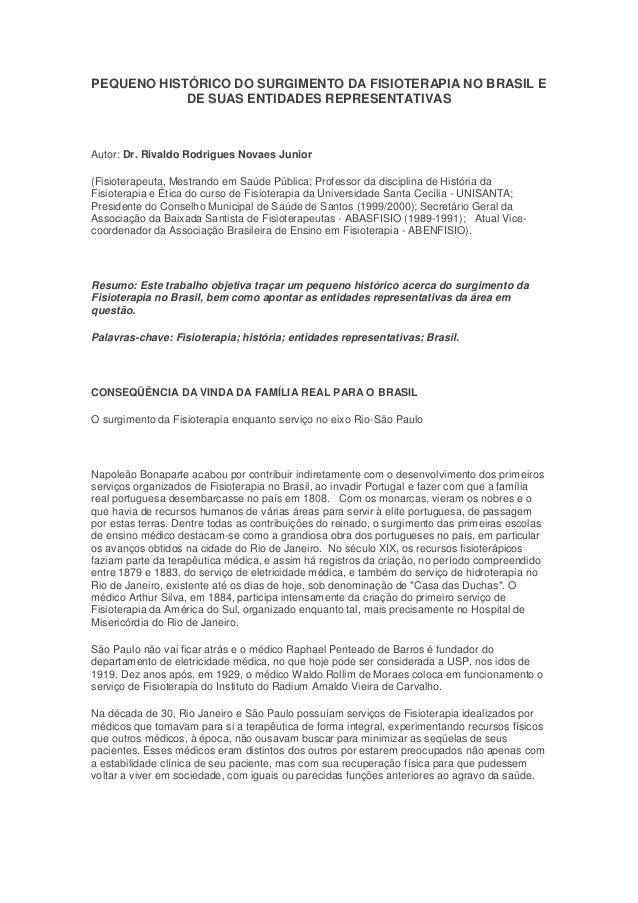 PEQUENO HISTÓRICO DO SURGIMENTO DA FISIOTERAPIA NO BRASIL EDE SUAS ENTIDADES REPRESENTATIVASAutor: Dr. Rivaldo Rodrigues N...
