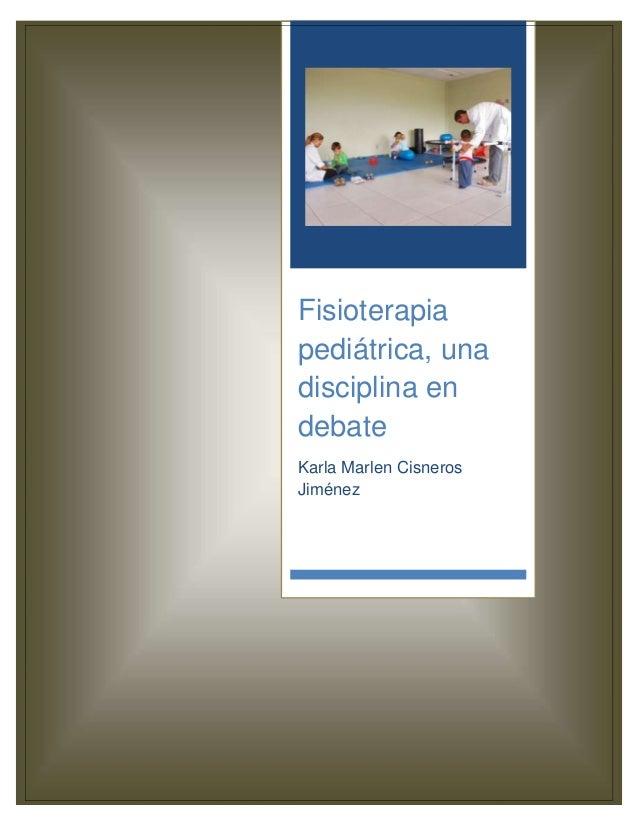 Fisioterapiapediátrica, unadisciplina endebateKarla Marlen CisnerosJiménez  0