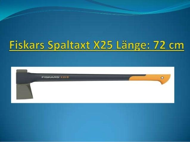 Fiskars Spaltaxt X25 Länge: 72 cm EAN / Artikelnummer Artikelgewicht Produktabmessu ngen Modellnummer Artikelmenge im Pake...
