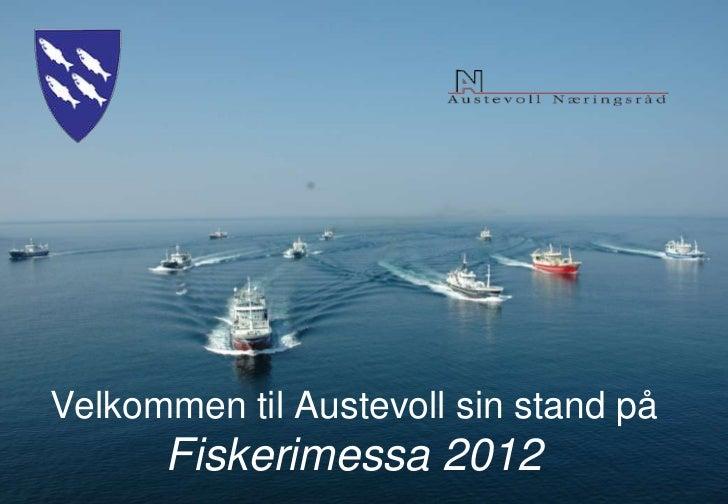 Austevoll kommune – Ordførar Helge Andre NjåstadVelkommen til Austevoll sin stand på      Fiskerimessa 2012