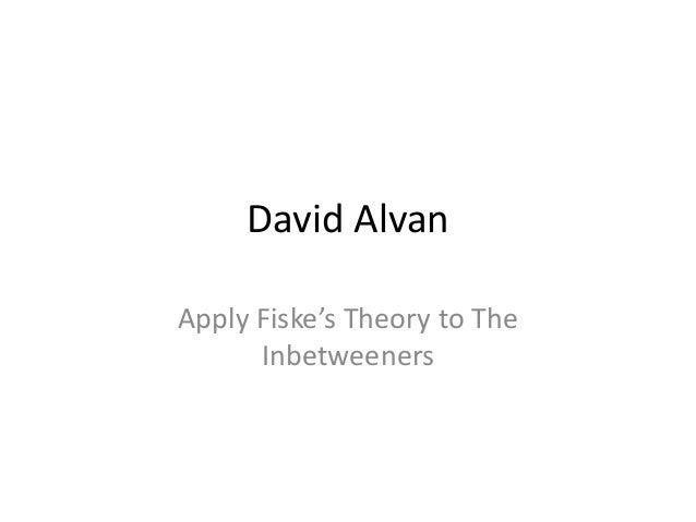 David Alvan Apply Fiske's Theory to The Inbetweeners