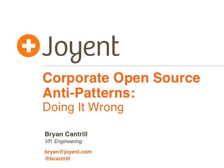 Corporate Open SourceAnti-Patterns:Doing It WrongBryan CantrillVP, Engineeringbryan@joyent.com@bcantrill