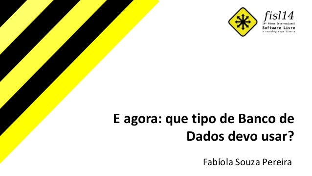 E agora: que tipo de Banco de Dados devo usar? Fabíola Souza Pereira