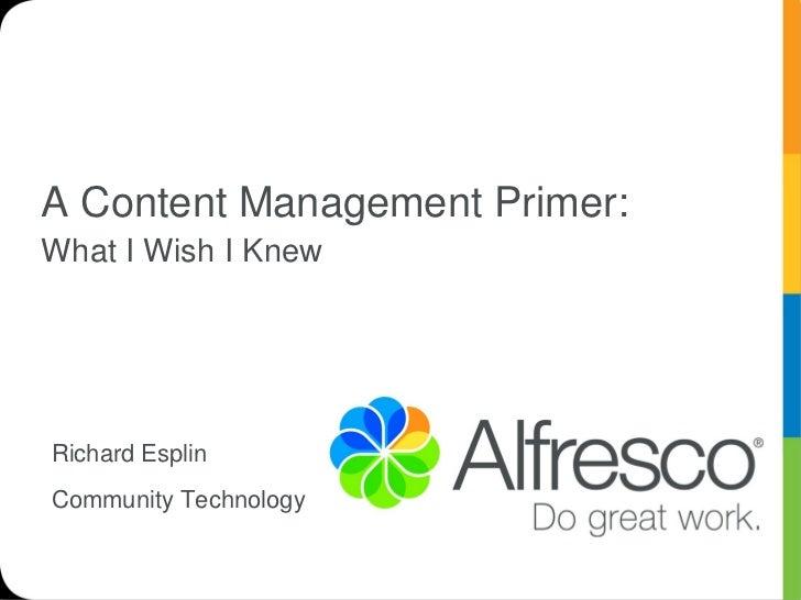 A Content Management Primer:What I Wish I KnewRichard EsplinCommunity Technology