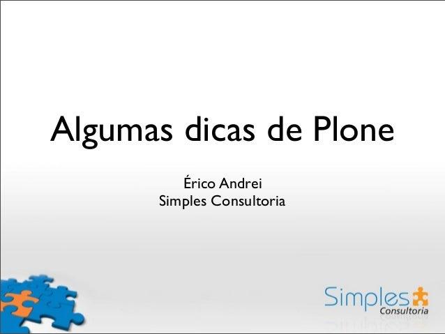 Algumas dicas de Plone Érico Andrei Simples Consultoria