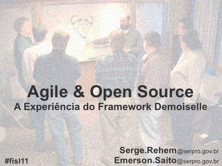 Agile & Open Source   A Experiência do Framework Demoiselle                          Serge.Rehem@serpro.gov.br #fisl11    ...