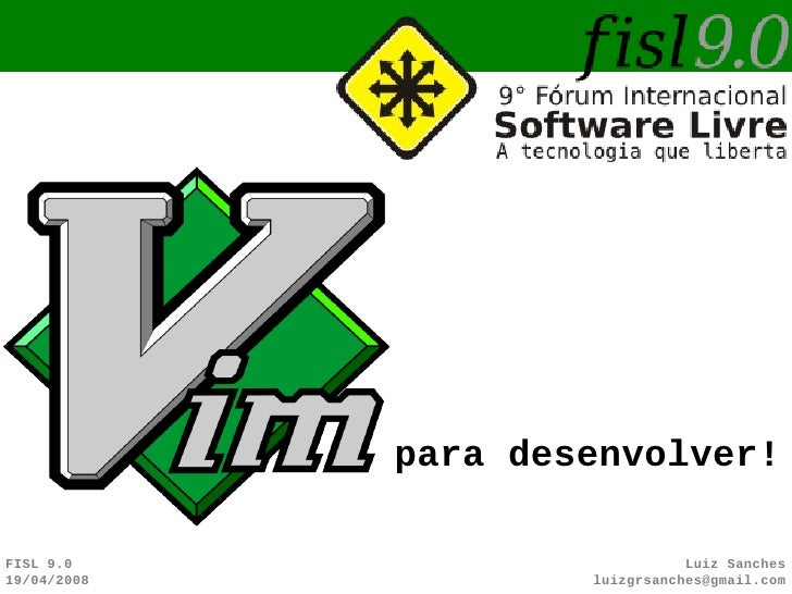 para desenvolver!  FISL 9.0                        Luiz Sanches 19/04/2008           luizgrsanches@gmail.com