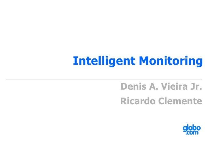 Intelligent Monitoring          Denis A. Vieira Jr.        Ricardo Clemente