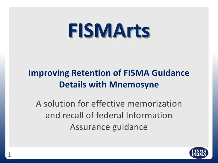FISMArtsImproving Retention of FISMA Guidance Details with Mnemosyne<br />A solution for effective memorization and recall...