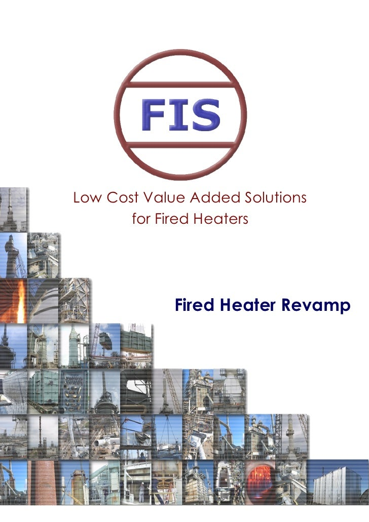 Low Cost Value Added Solutions       for Fired Heaters            Fired Heater Revamp
