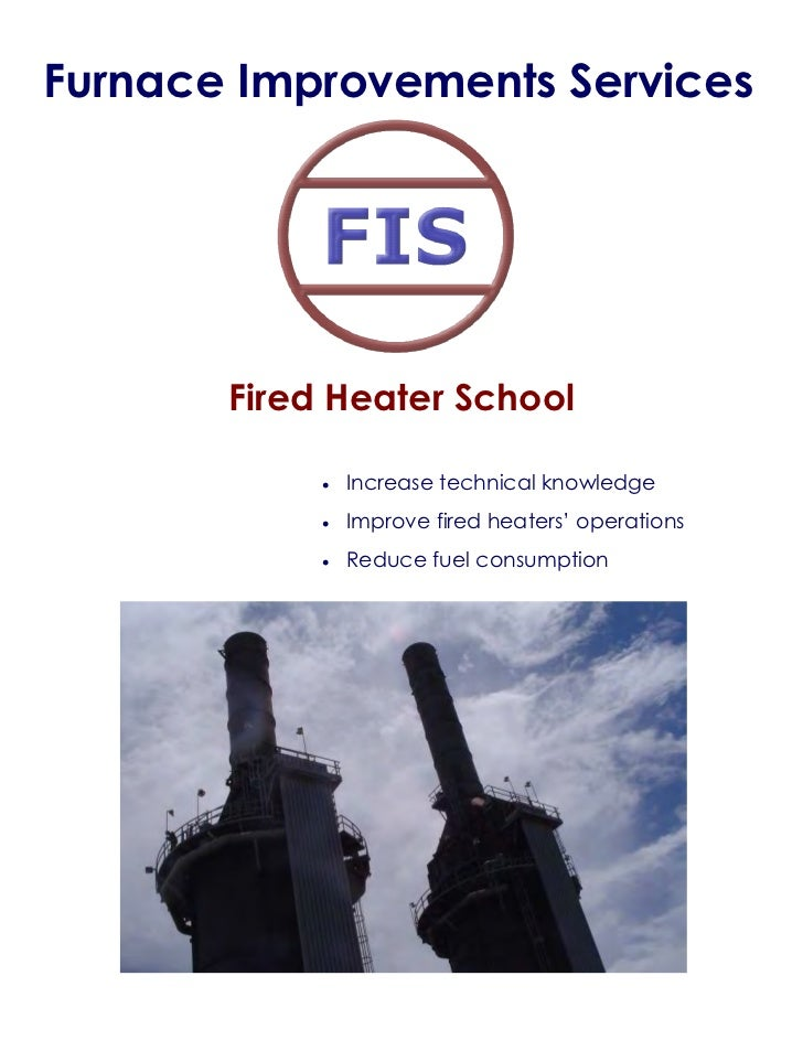 Furnace Improvements Services       Fired Heater School            •   Increase technical knowledge            •   Improve...
