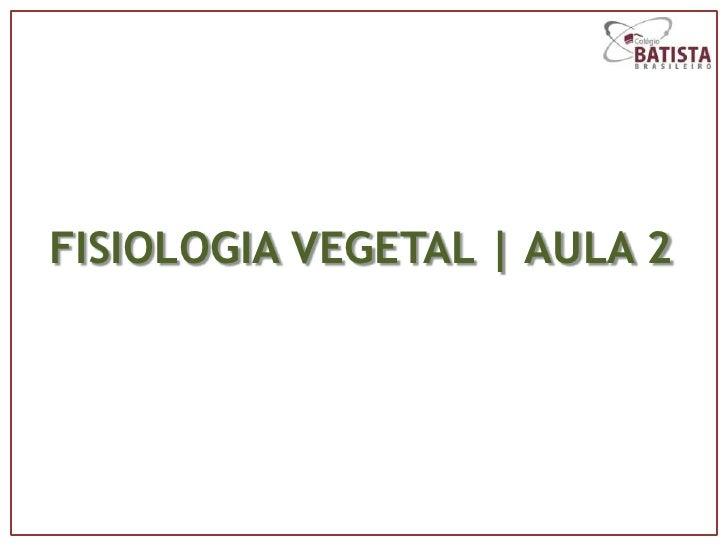 FISIOLOGIA VEGETAL | AULA 2