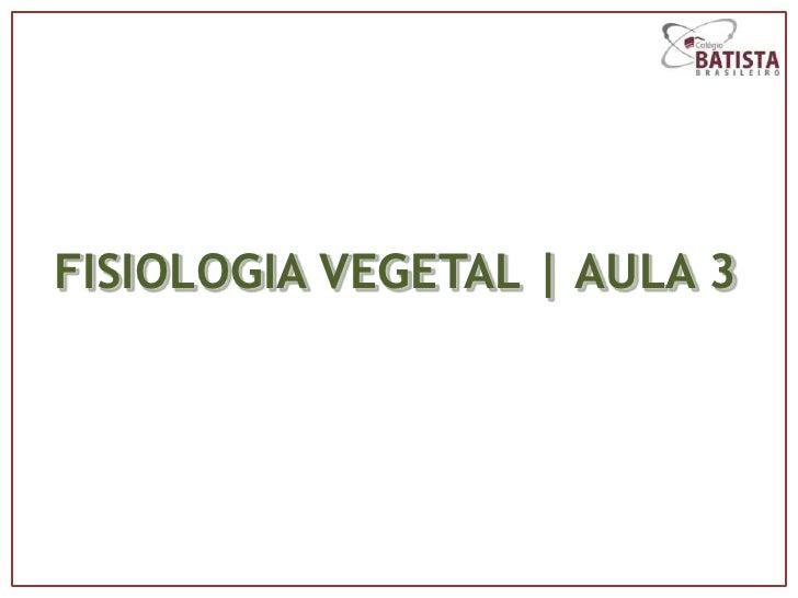 FISIOLOGIA VEGETAL | AULA 3