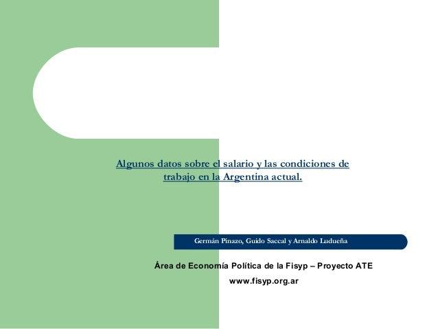 Algunos datos sobre el salario y las condiciones detrabajo en la Argentina actual.Germán Pinazo, Guido Saccal y Arnaldo Lu...