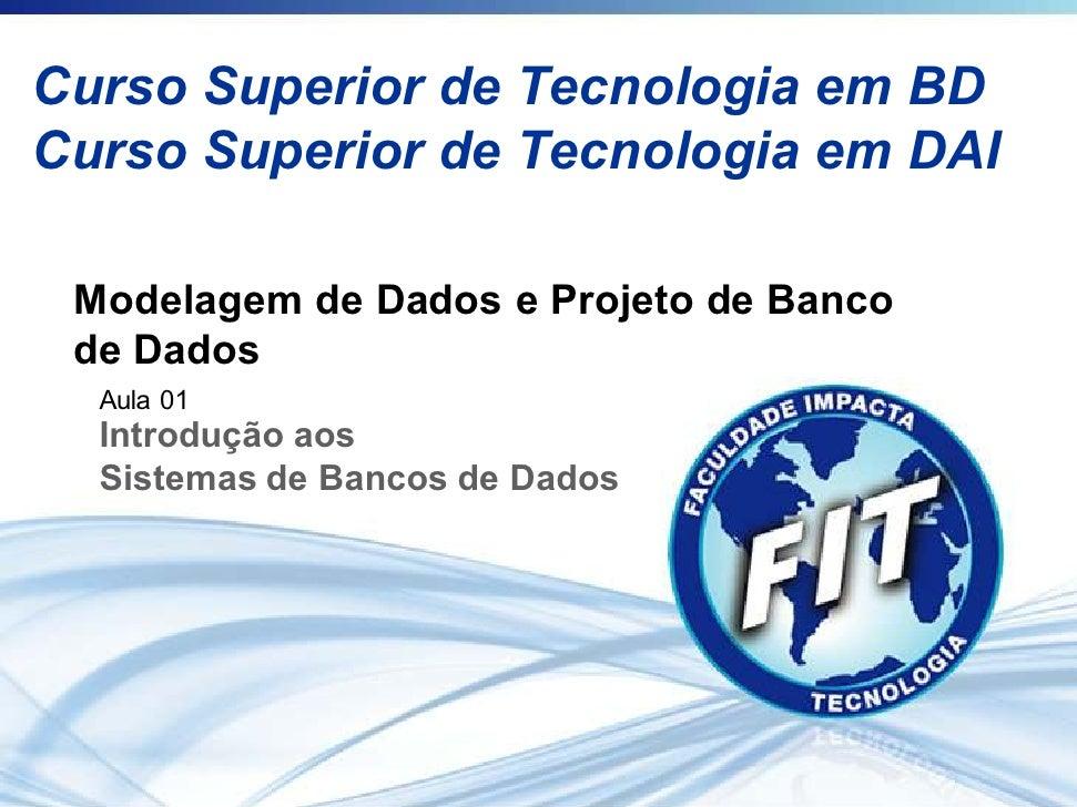 Curso Superior de Tecnologia em BD Curso Superior de Tecnologia em DAI   Modelagem de Dados e Projeto de Banco  de Dados  ...