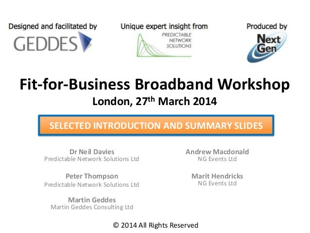Fit-for-Business Broadband Workshop London, 27th March 2014 Dr Neil Davies Predictable Network Solutions Ltd Peter Thompso...