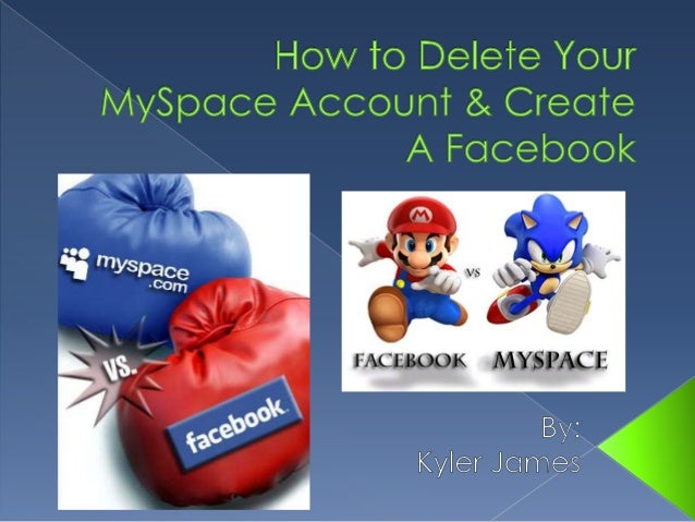 How To Delefe Your Myspoce Accounf & Creofe A Focebook       By:  Kyler James