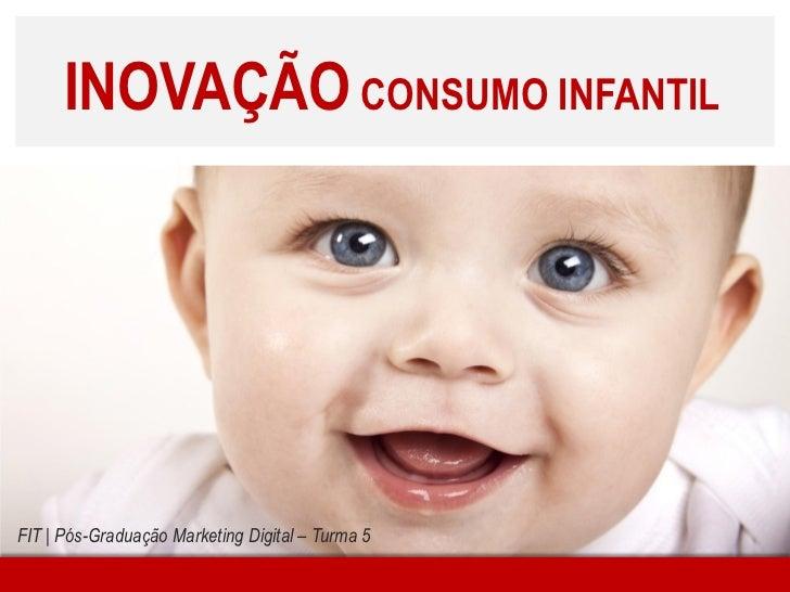 INOVAÇÃO CONSUMO INFANTILFIT | Pós-Graduação Marketing Digital – Turma 5
