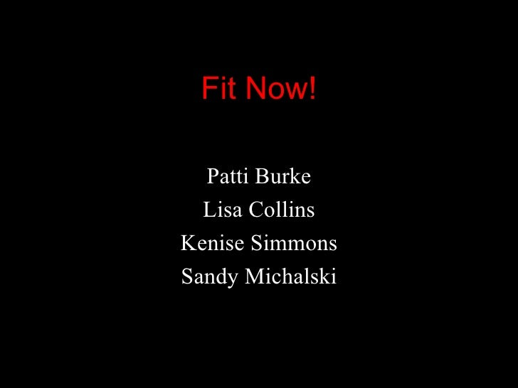 Fit Now! Patti Burke Lisa Collins Kenise Simmons Sandy Michalski