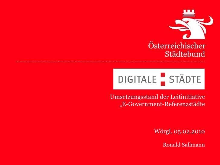"""Umsetzungsstand der Leitinitiative """"E-Government-Referenzstädte Wörgl, 05.02.2010 Ronald Sallmann"""