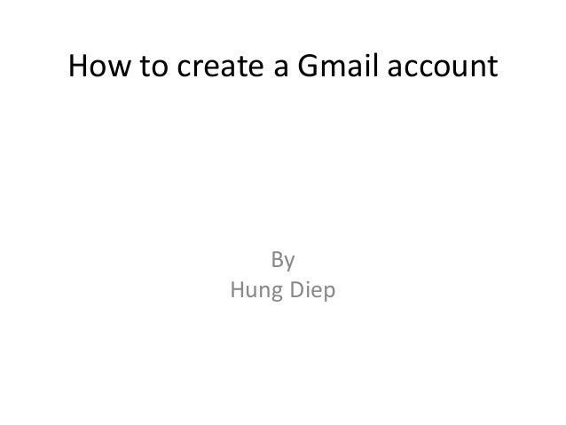 How to create a Gmail account By Hung Diep