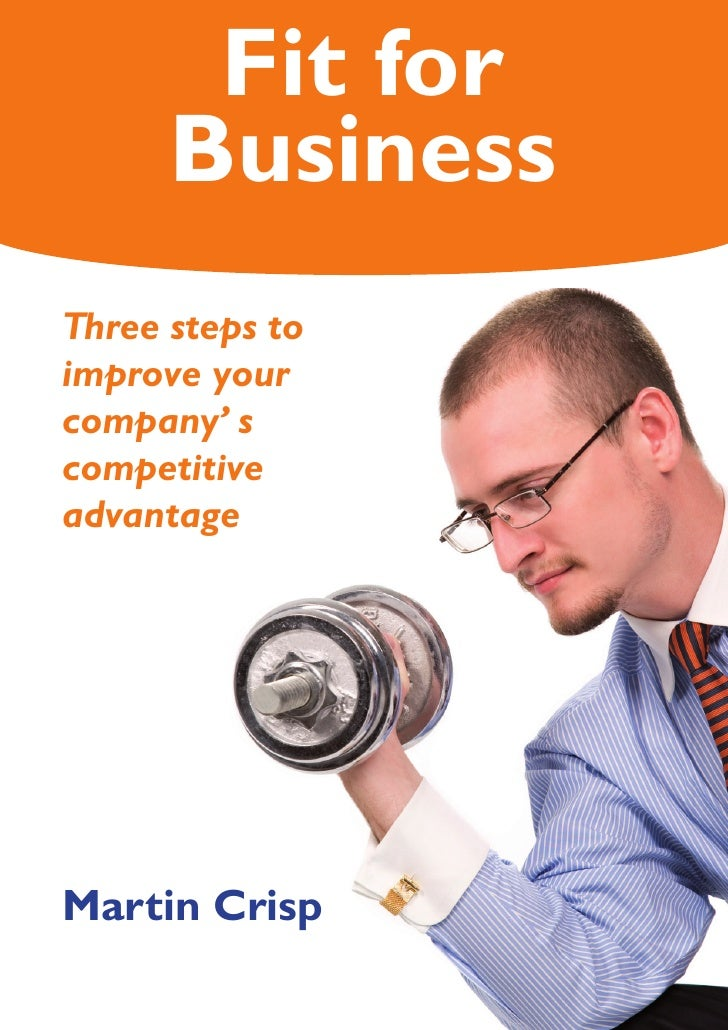 Fit for      BusinessT hree steps to improve your company' s competitive advantageMartin Crisp