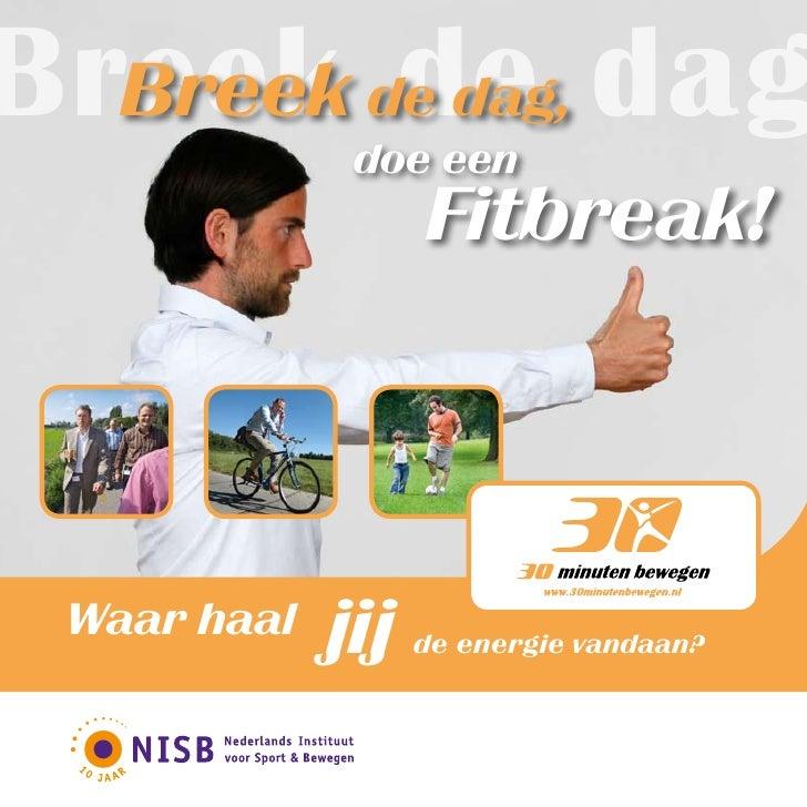 Breek de dag, dag   Breek de               doe een                    Fitbreak!      Waar haal   jij   de energie vandaan?