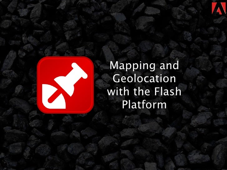 Mapping and  Geolocation with the Flash    Platform