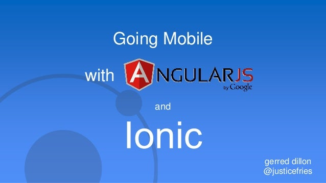 Going Hybrid Mobile with Ionic and AngularJS