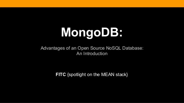 MongoDB: Advantages of an Open Source NoSQL Database: An Introduction FITC {spotlight on the MEAN stack}