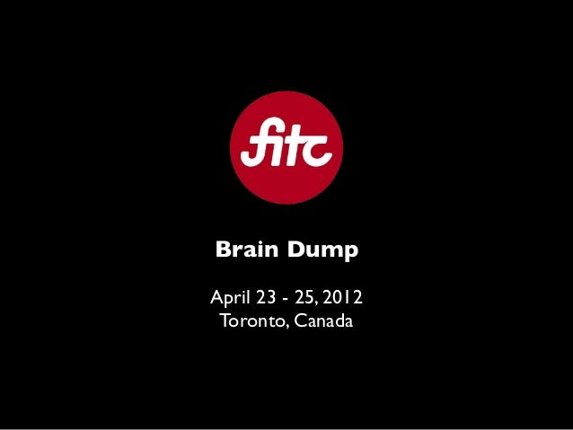 Brain DumpApril 23 - 25, 2012 Toronto, Canada