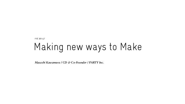 Masashi Kawamura / CD & Co-Founder / PARTY Inc. Making new ways to Make FITC 2014 //