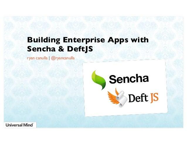 Building Enterprise Apps with Sencha & DeftJS ryan canulla | @ryancanulla