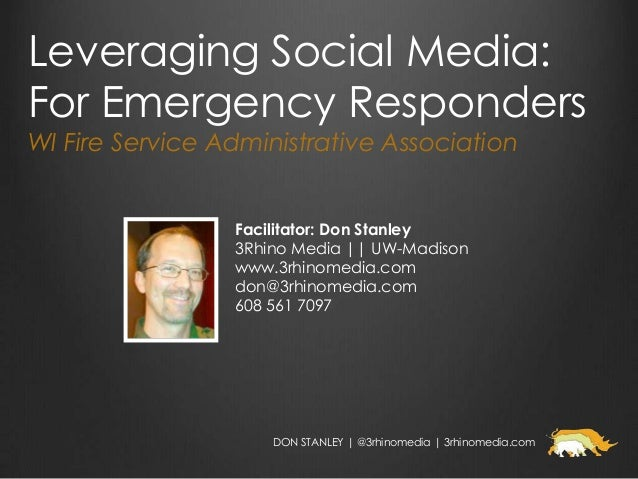 Leveraging Social Media:For Emergency RespondersWI Fire Service Administrative Association                 Facilitator: Do...