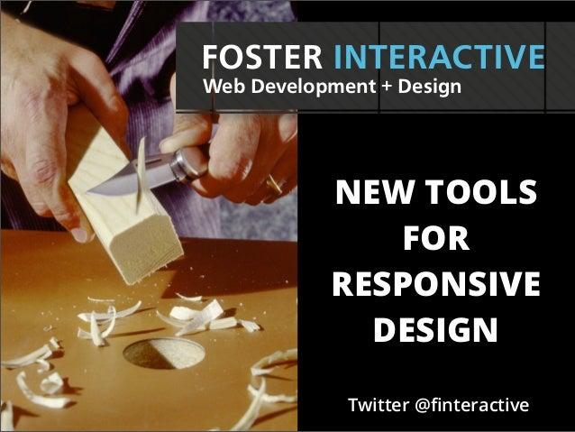 FOSTER INTERACTIVEWeb Development + Design           NEW TOOLS              FOR           RESPONSIVE             DESIGN   ...