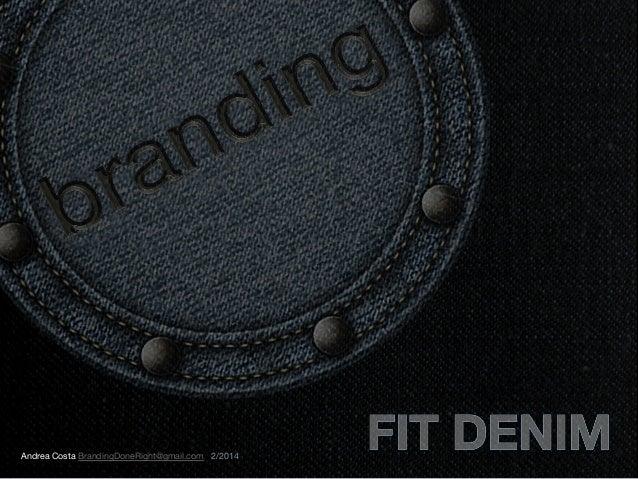 BRANDING — Fashion Institute of Technology Denim Project Presentation — Feb 2014 — Andrea Costa